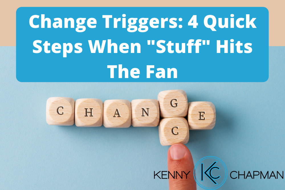 "Change Triggers: 4 Quick Steps When ""Stuff"" Hits The Fan"