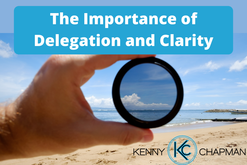 The Importance Of Delegation And Clarity