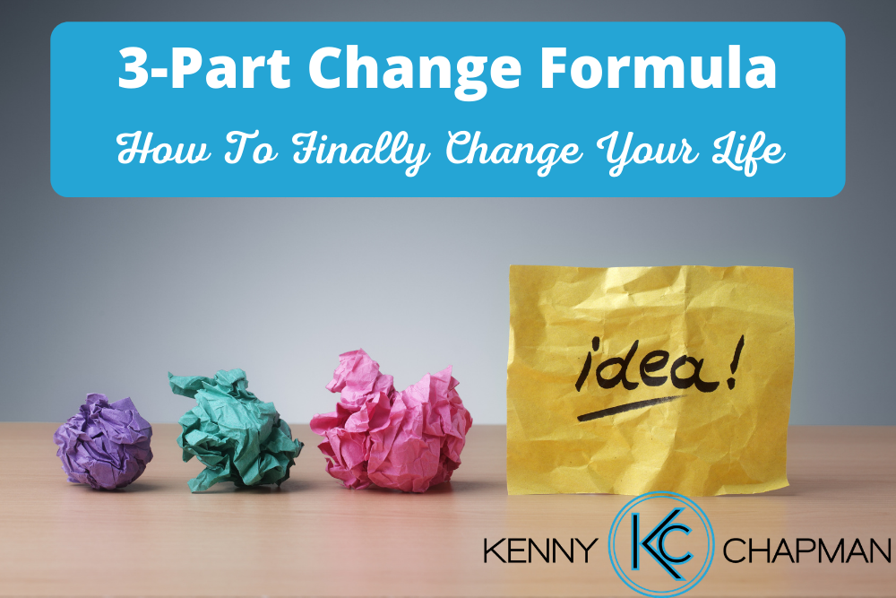 3-Part Change Formula: How To Finally Change Your Life