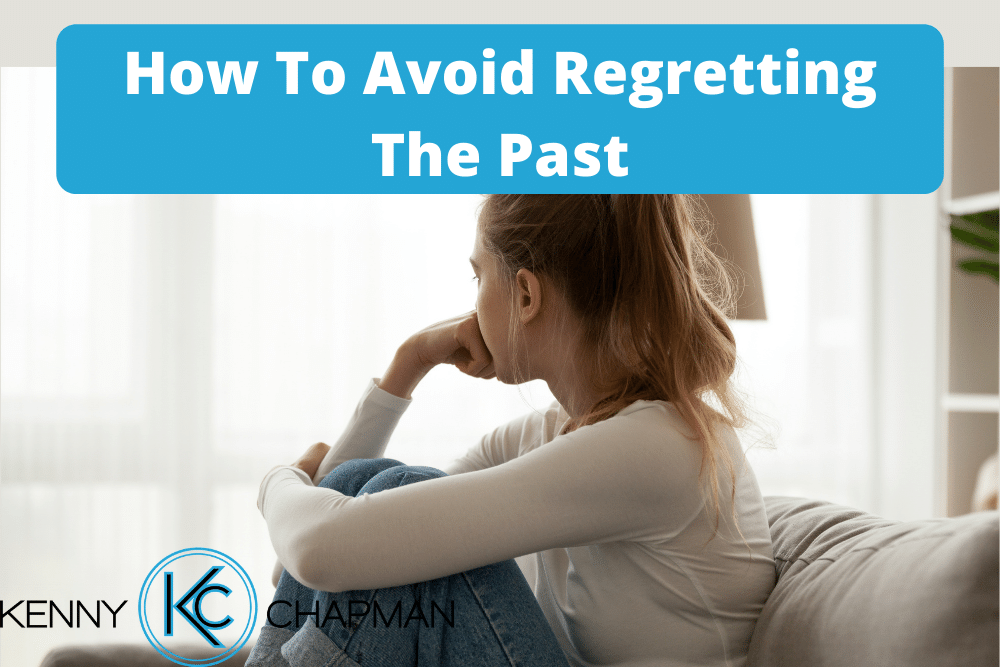 How To Avoid Regretting The Past