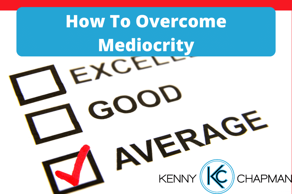 How To Overcome Mediocrity