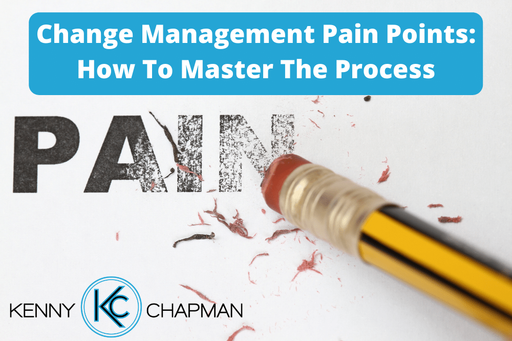 Change Management Pain Points: How To Master The Process