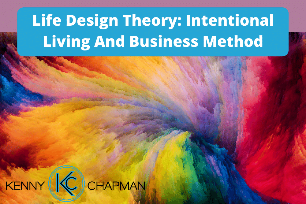 Life Design Theory: Intentional Living And Business Method
