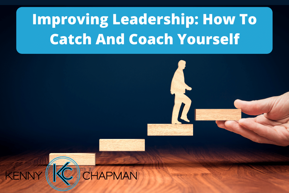 Improving Leadership: How To Catch And Coach Yourself