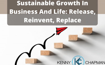 Sustainable Growth In Business And Life: Release, Reinvent, Replace