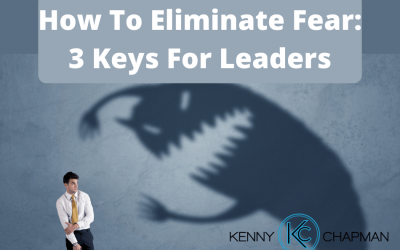 How To Eliminate Fear: 3 Keys For Leaders