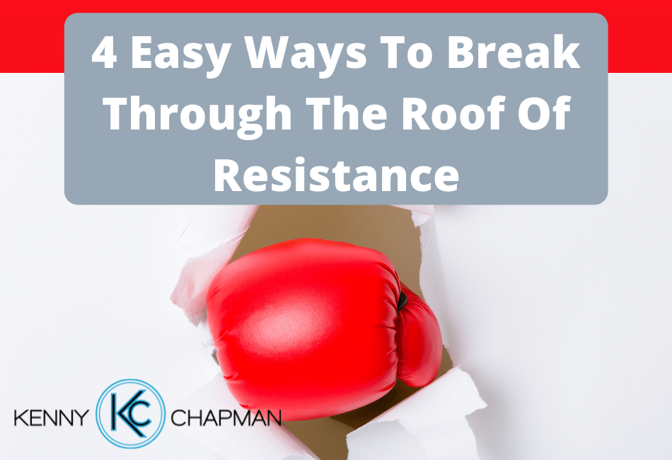 4 Easy Ways To Break Through The Roof Of Resistance