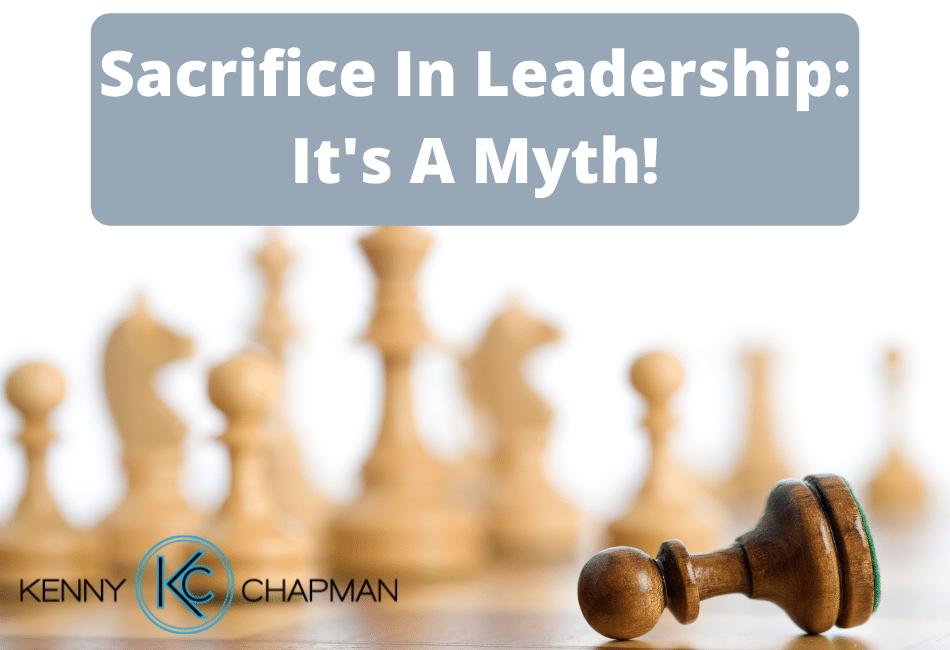 Sacrifice In Leadership: It's A Myth!