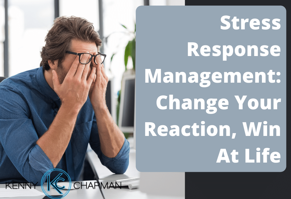 Stress Response Management: Change Your Reaction, Win At Life
