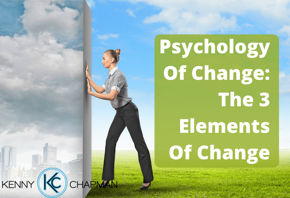 Psychology Of Change: The 3 Elements Of Change