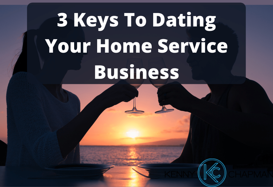 3 Keys To Dating Your Home Service Business