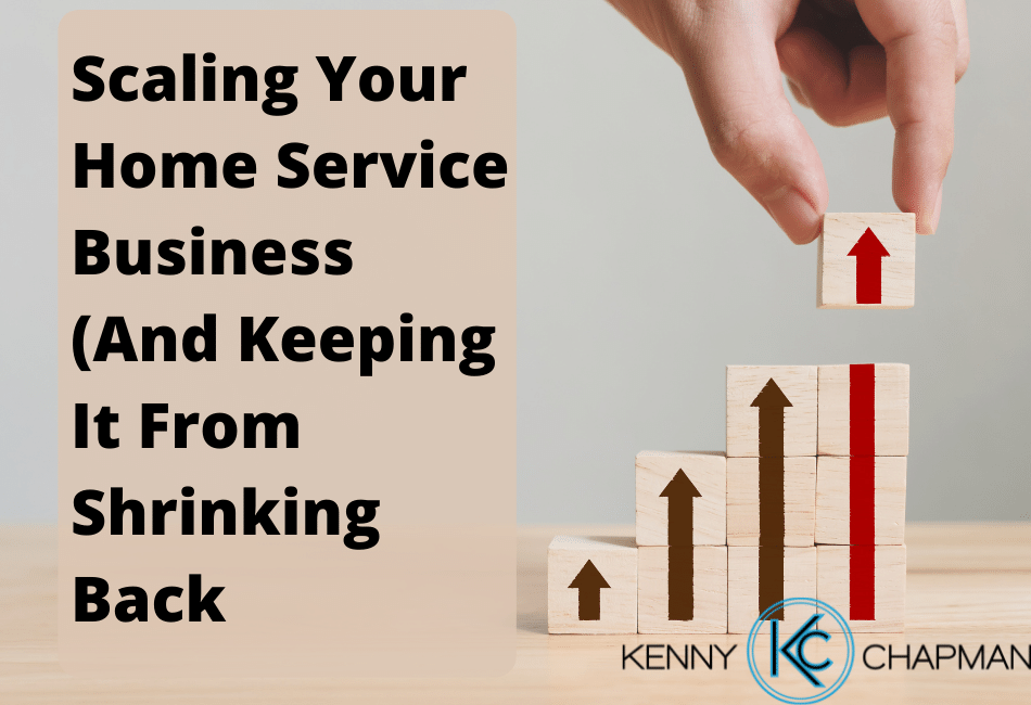 Scaling Your Home Service Business (And Keeping It From Shrinking Back)