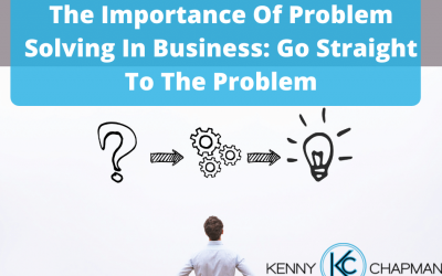 The Importance Of Problem Solving In Business: Go Straight To The Problem